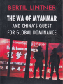 The Wa of Myanmar and China's Quest for Global Dominance Ed1,2021